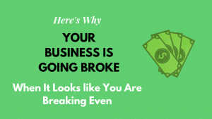 Green thumbnail of blog post that says 'Here's Why Your Business Is Going Broke When It Looks like You Are Breaking Even'