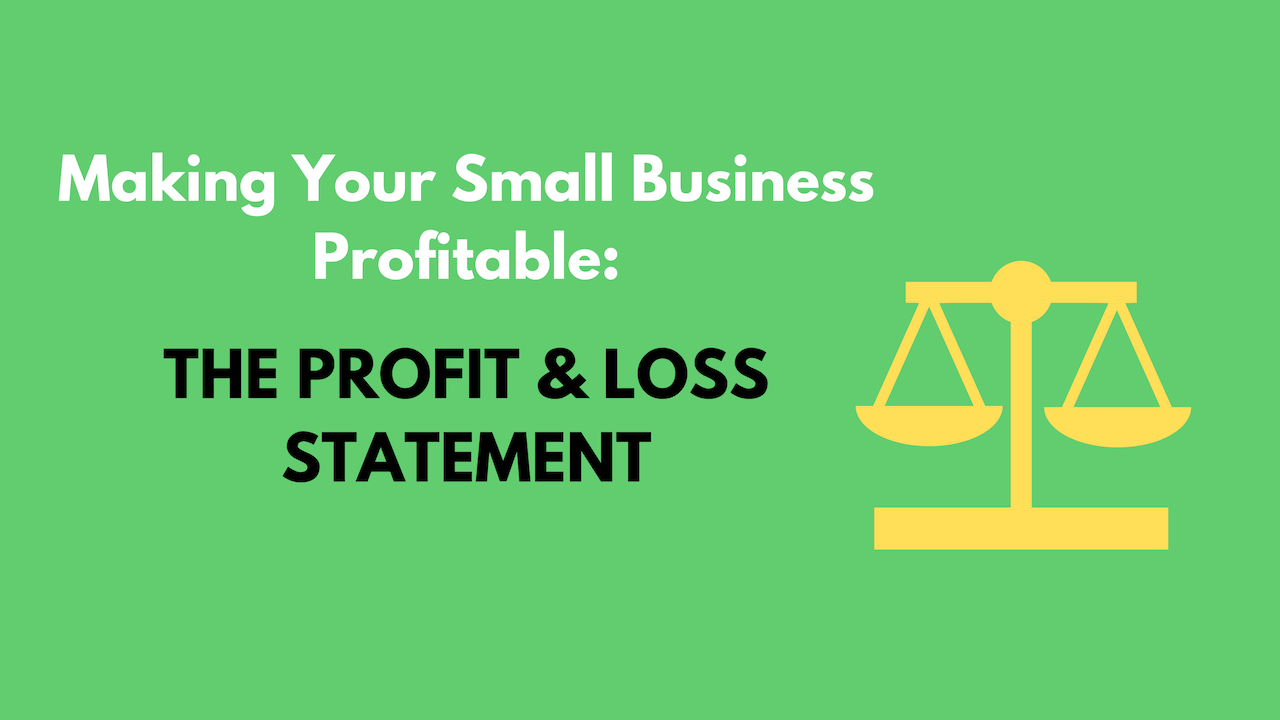 Green thumbnail of blog post that says 'Making Your Small Business Profitable: The Profit & Loss Statement'